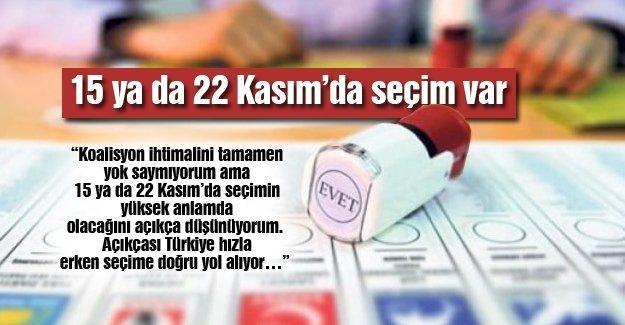 15 ya da 22 Kasım'da seçim var