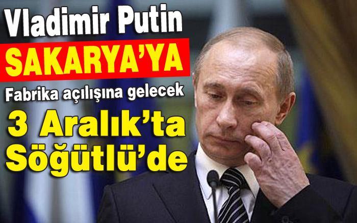 Vladimir Putin Söğütlü'ye gelecek!