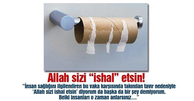 """Allah sizi """"ishal"""" etsin!…"""