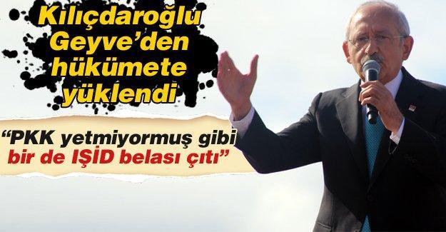 Kılıçdaroğlu Geyve'den hükümete yüklendi