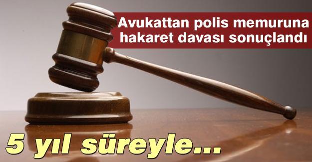 Avukatın polise hakaret davası sonuçlandı