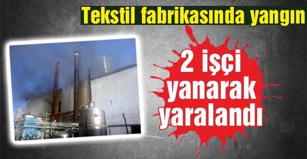Tekstil fabrikasında yangın! 2 işçi yanarak yaralandı!