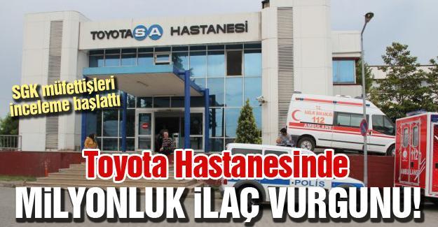 Toyota Hastanesinde milyonluk ilaç vurgunu
