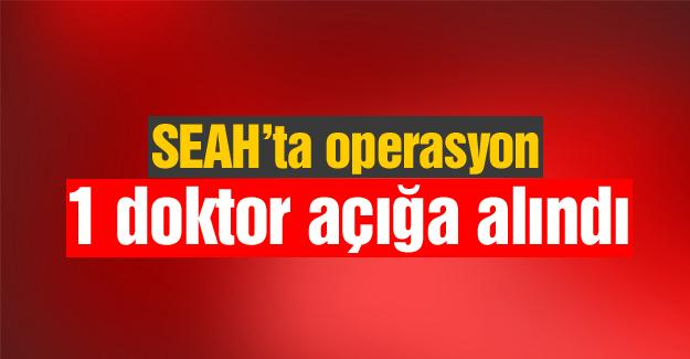 SEAH'ta 1 doktor açığa alındı