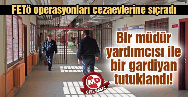 Bir müdür yardımcısı ile bir gardiyan tutuklandı