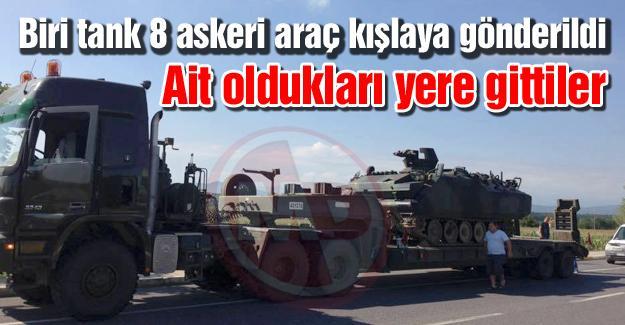 Biri tank 8 askeri araç kışlaya gönderildi