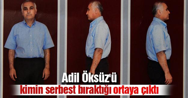 Adil Öksüz'ü kimin serbest bıraktığı ortaya çıktı