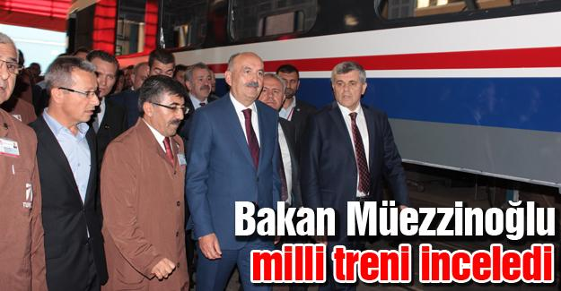 Bakan Müezzinoğlu milli treni inceledi