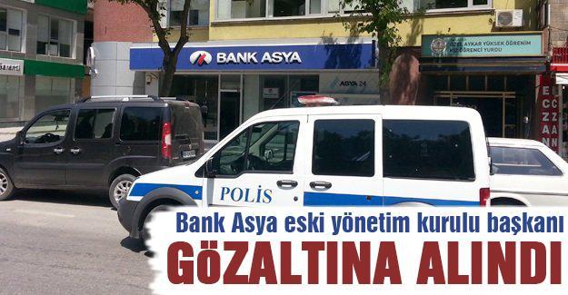 Bank Asya eski yönetim kurulu başkanı gözaltına alındı