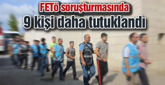 FETÖ soruşturmasında 9 kişi daha tutuklandı