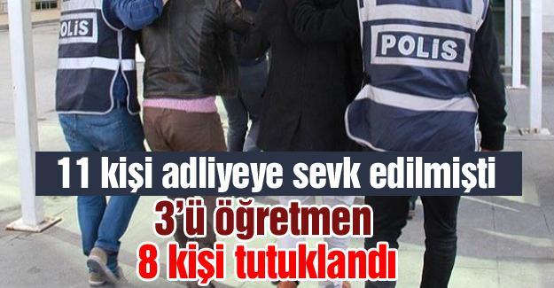 3'ü öğretmen 8 kişi tutuklandı