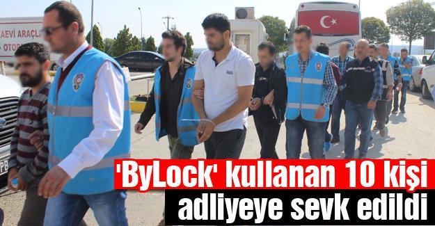 'ByLock' kullanan 10 kişi adliyeye sevk edildi