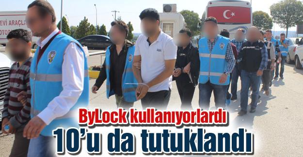 ByLock kullanıyorlardı 10'u da tutuklandı