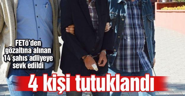 FETÖ'den gözaltına alınan 14 şahıstan 4'ü tutuklandı