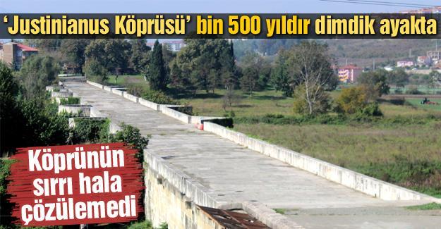 'Justinianus Köprüsü' bin 500 yıldır dimdik ayakta