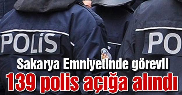 Sakarya Emniyetinde görevli 139 polis açığa alındı