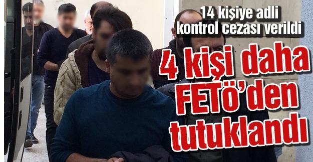 4 kişi daha FETÖ'den tutuklandı