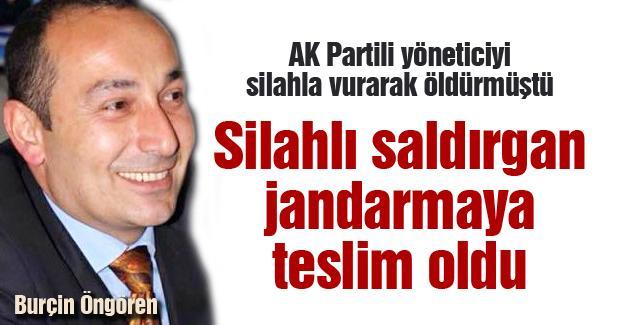 AK Partili yöneticiyi silahla vurarak öldürmüştü! Teslim oldu