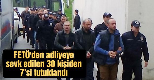 FETÖ'den adliyeye sevk edilen 30 kişiden 7'si tutuklandı