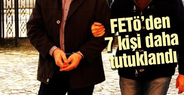 FETÖ'den 7 kişi daha tutuklandı
