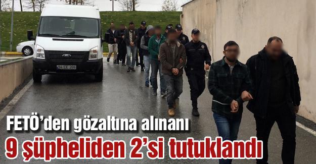 FETÖ'den gözaltına alınan 9 şüpheliden 2'si tutuklandı