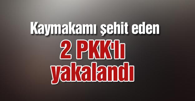 Kaymakamı şehit eden 2 PKK'lı yakalandı