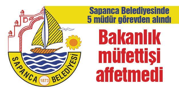Sapanca Belediyesinde 5 müdür görevden alındı