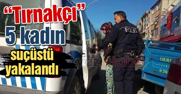 """""""Tırnakçı"""" 5 kadın suçüstü yakalandı"""