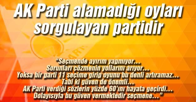 AK Parti alamadığı oyları sorgulayan partidir