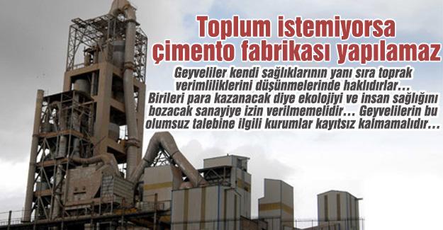 Toplum istemiyorsa çimento fabrikası yapılamaz