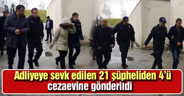 Adliyeye sevk edilen 21 şüpheliden 4'ü cezaevine gönderildi
