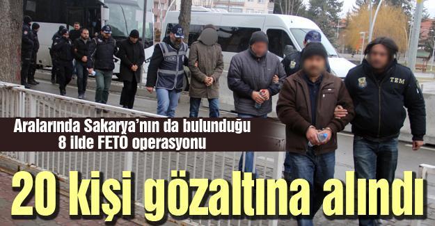 Aralarında Sakarya'nın da bulunduğu 8 ilde FETÖ operasyonu