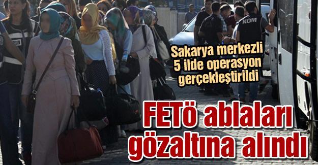 FETÖ ablaları gözaltına alındı