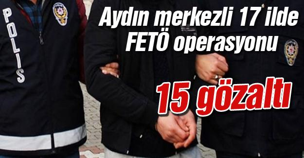 Aydın merkezli 17 ilde  FETÖ operasyonu