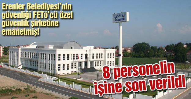 Erenler Belediyesi'nin güvenliği FETÖ'cü özel güvenlik şirketine emanetmiş!