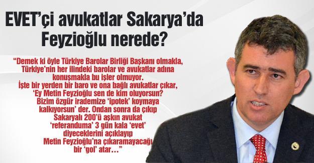 EVET'çi avukatlar Sakarya'da, Feyzioğlu nerede?…