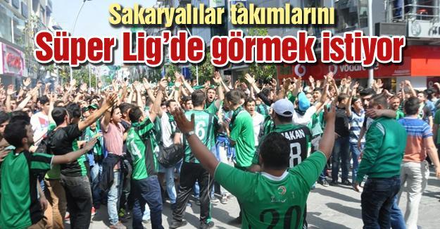 Sakaryalılar takımlarını Süper Lig'de görmek istiyor