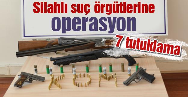 Silahlı suç örgütlerine operasyon