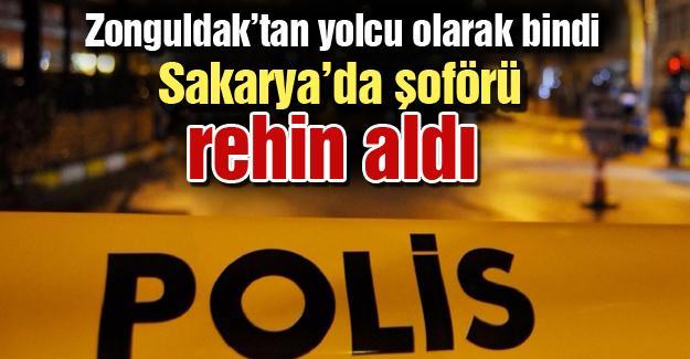 Zonguldak'tan yolcu olarak bindi  Sakarya'da şoförü rehin aldı