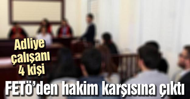 Adliye çalışanı 4 kişi FETÖ'den hakim karşısına çıktı