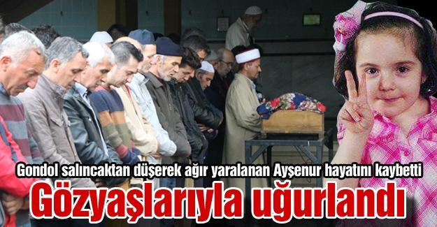 Gondol salıncaktan düşerek ağır yaralanan Ayşenur hayatını kaybetti