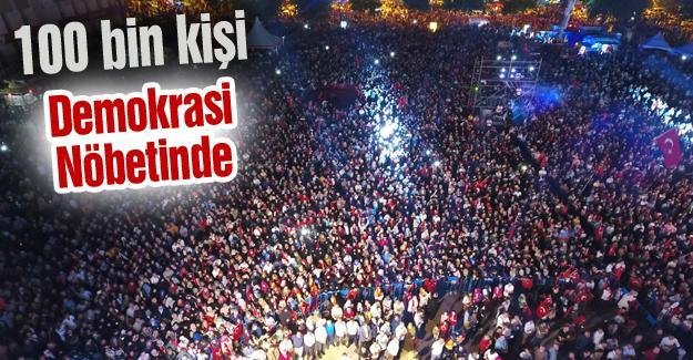 """100 bin kişi """"Demokrasi Nöbeti""""nde"""
