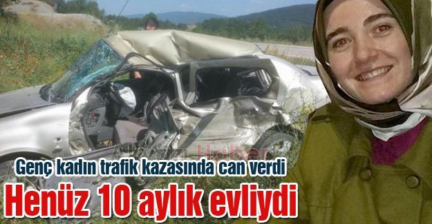Genç kadın trafik kazasında can verdi