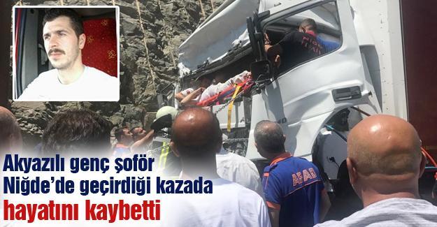 Akyazılı genç şoför Niğde'de geçirdiği kazada hayatını kaybetti