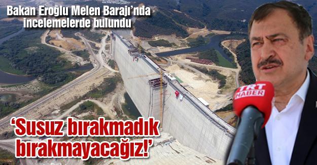 Bakan Eroğlu Melen Barajı'nda incelemelerde bulundu