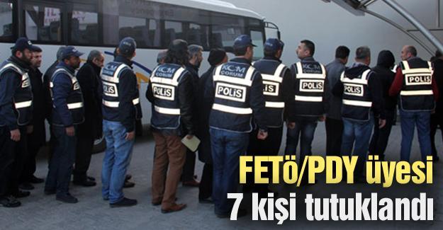 FETÖ/PDY üyesi  7 kişi tutuklandı