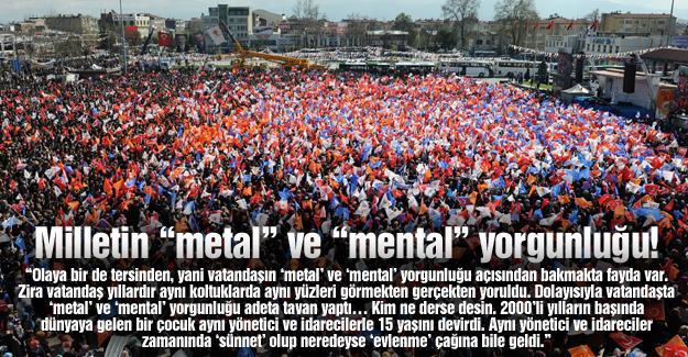 """Milletin """"metal"""" ve """"mental"""" yorgunluğu!…"""