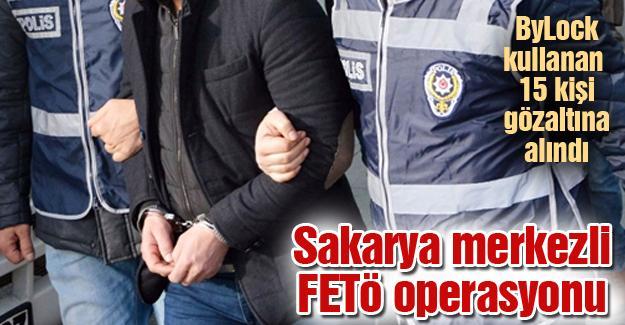 Sakarya merkezli FETÖ operasyonu