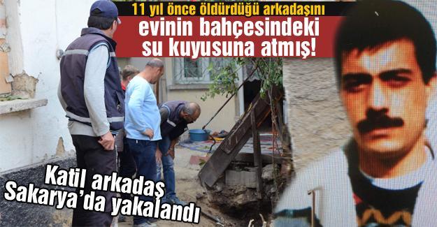 Katil arkadaş Sakarya'da yakalandı