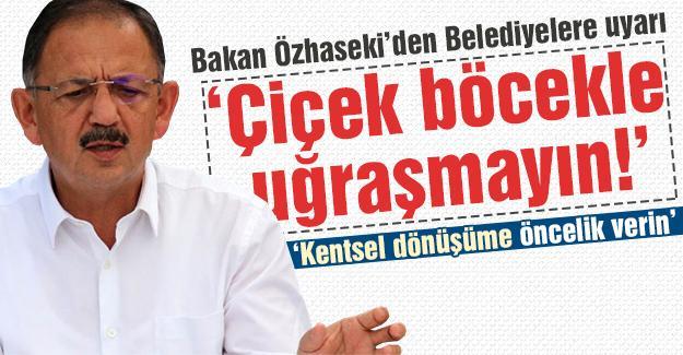 Bakan Özhaseki'den Belediyelere uyarı!